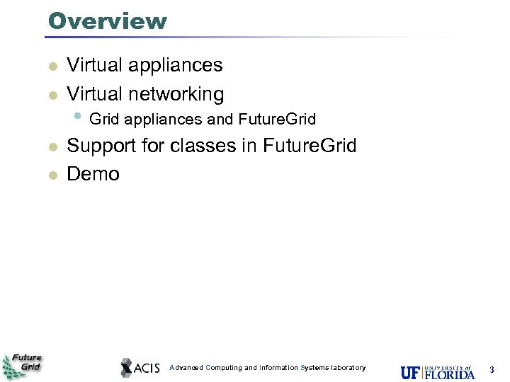 Overview l l Virtual appliances Virtual networking • Grid appliances and Future. Grid Support