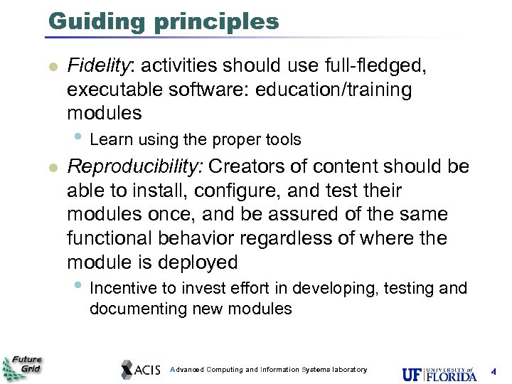 Guiding principles l Fidelity: activities should use full-fledged, executable software: education/training modules • Learn