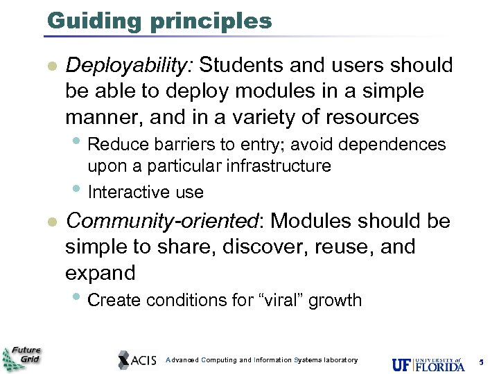 Guiding principles l Deployability: Students and users should be able to deploy modules in