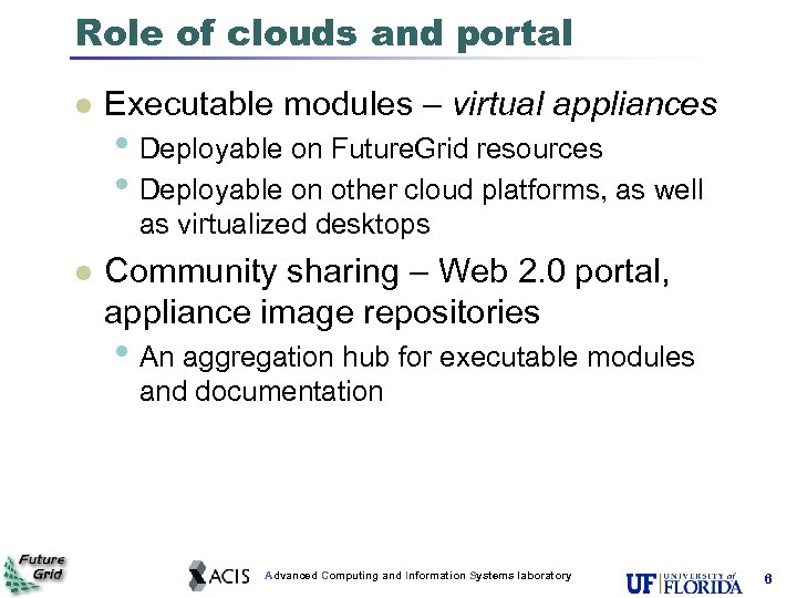 Role of clouds and portal l Executable modules – virtual appliances • Deployable on