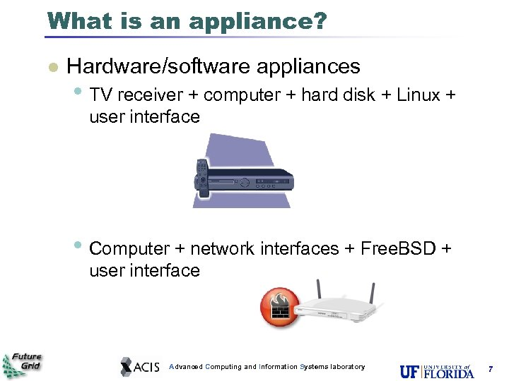 What is an appliance? l Hardware/software appliances • TV receiver + computer + hard