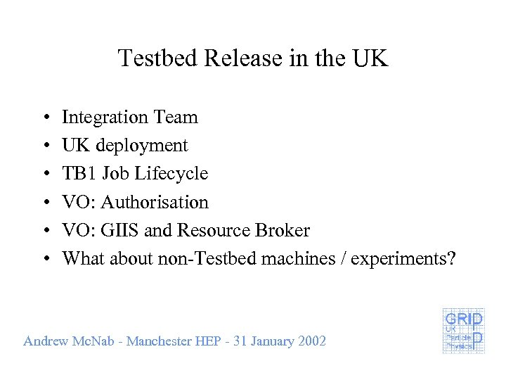 Testbed Release in the UK • • • Integration Team UK deployment TB 1