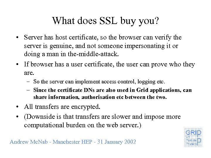 What does SSL buy you? • Server has host certificate, so the browser can