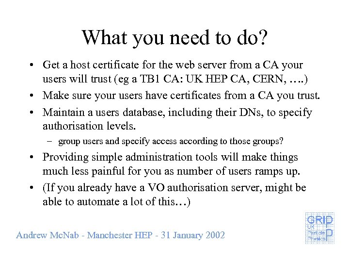 What you need to do? • Get a host certificate for the web server