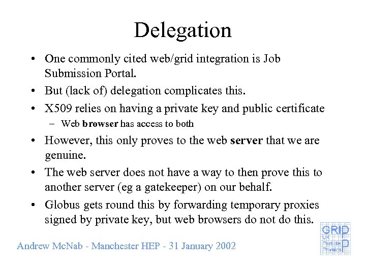 Delegation • One commonly cited web/grid integration is Job Submission Portal. • But (lack