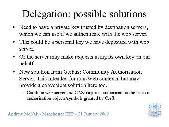 Delegation: possible solutions • Need to have a private key trusted by destination servers,