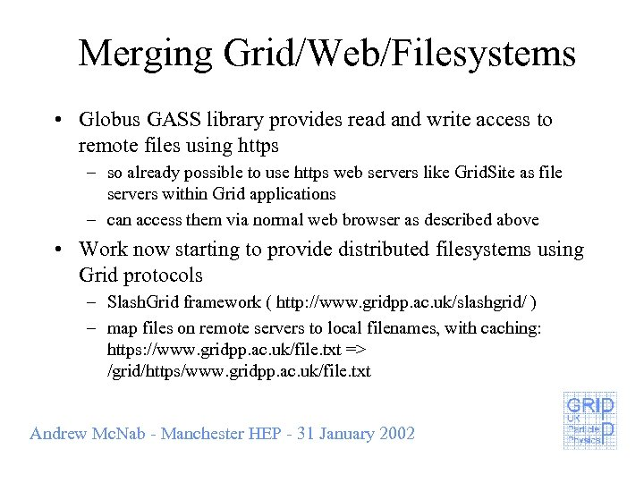 Merging Grid/Web/Filesystems • Globus GASS library provides read and write access to remote files