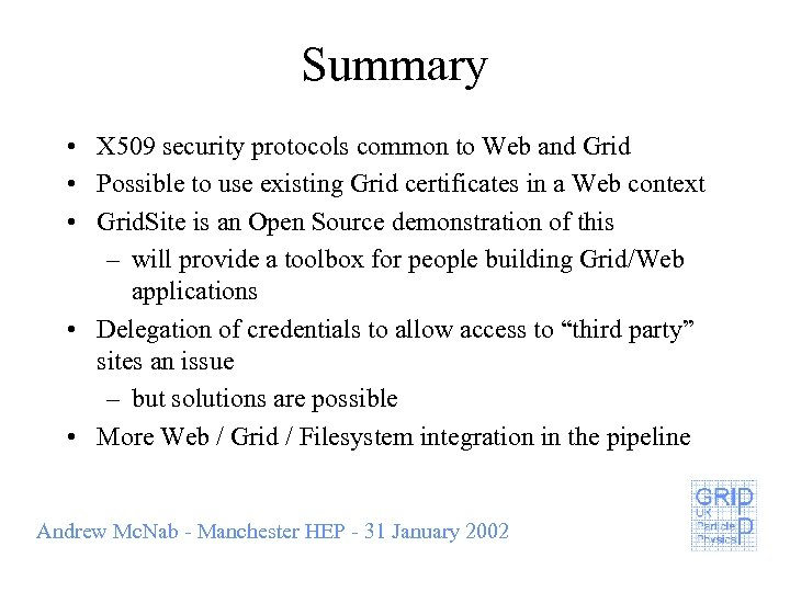 Summary • X 509 security protocols common to Web and Grid • Possible to