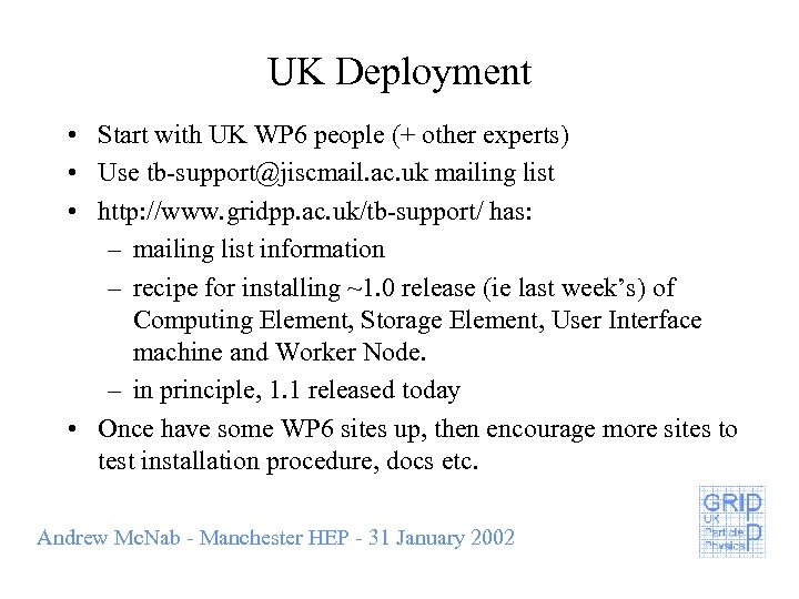 UK Deployment • Start with UK WP 6 people (+ other experts) • Use