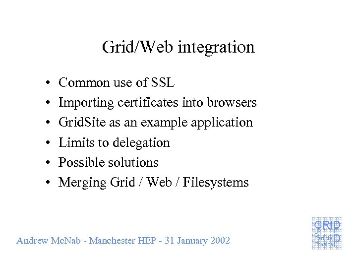 Grid/Web integration • • • Common use of SSL Importing certificates into browsers Grid.