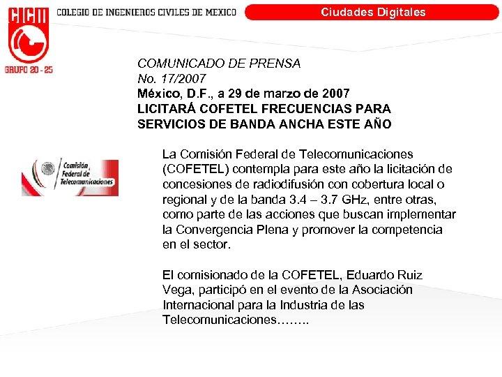 Ciudades Digitales COMUNICADO DE PRENSA No. 17/2007 México, D. F. , a 29 de