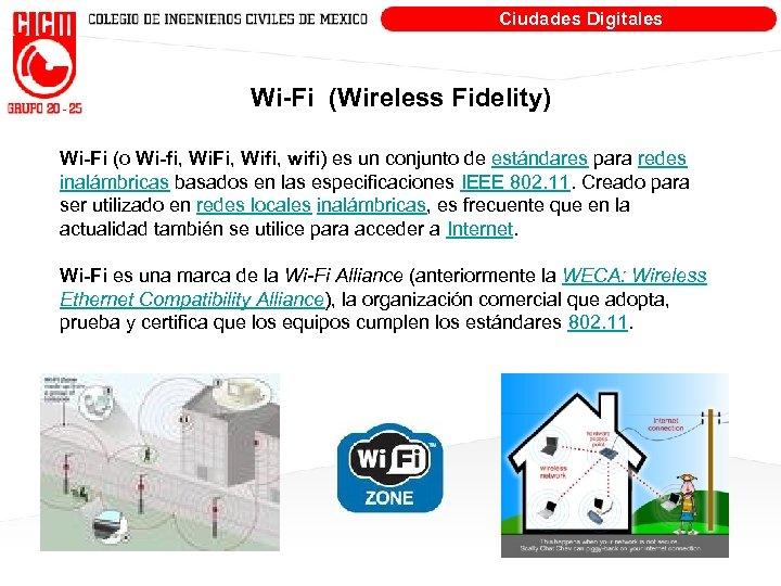 Ciudades Digitales Wi-Fi (Wireless Fidelity) Wi-Fi (o Wi-fi, Wi. Fi, Wifi, wifi) es un