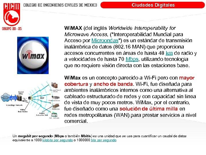 Ciudades Digitales Wi. MAX (del inglés Worldwide Interoperability for Microwave Access, (