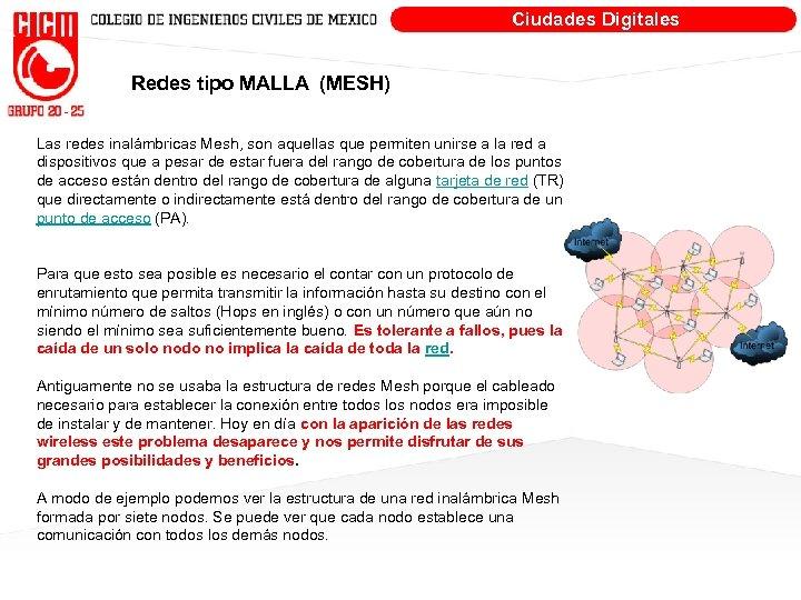 Ciudades Digitales Redes tipo MALLA (MESH) Las redes inalámbricas Mesh, son aquellas que permiten