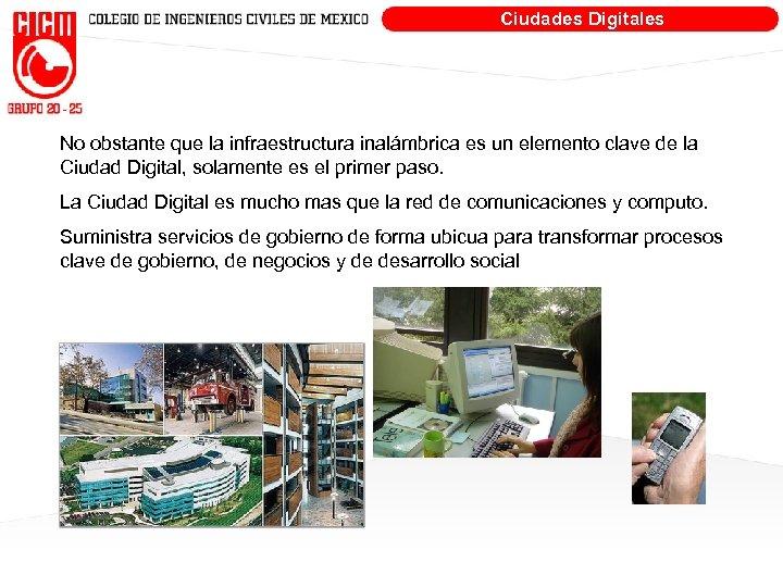 Ciudades Digitales No obstante que la infraestructura inalámbrica es un elemento clave de la
