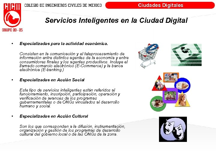 Ciudades Digitales Servicios Inteligentes en la Ciudad Digital • Especializados para la actividad económica.