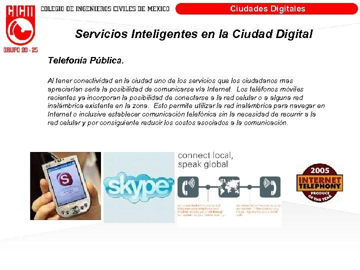 Ciudades Digitales Servicios Inteligentes en la Ciudad Digital Telefonía Pública. Al tener conectividad en