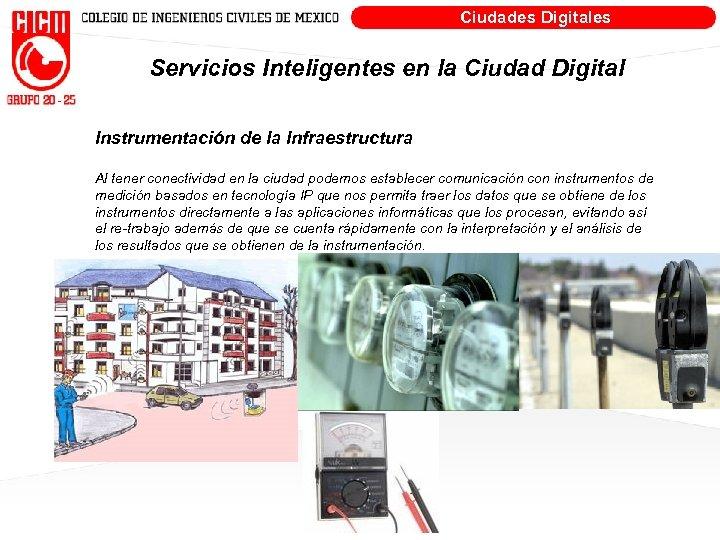 Ciudades Digitales Servicios Inteligentes en la Ciudad Digital Instrumentación de la Infraestructura Al tener