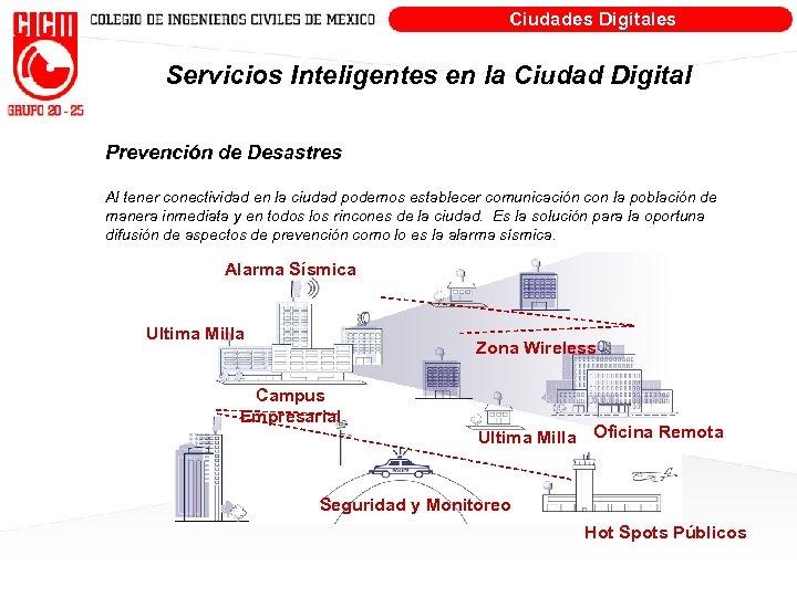 Ciudades Digitales Servicios Inteligentes en la Ciudad Digital Prevención de Desastres Al tener conectividad