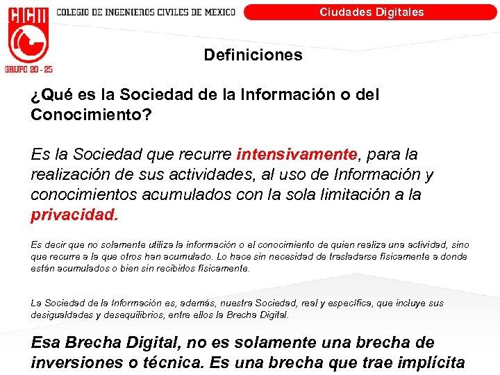 Ciudades Digitales Definiciones ¿Qué es la Sociedad de la Información o del Conocimiento? Es