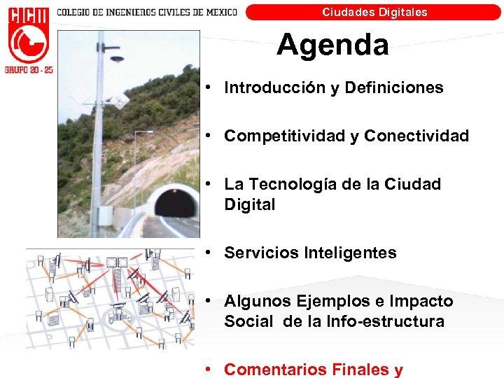 Ciudades Digitales Agenda • Introducción y Definiciones • Competitividad y Conectividad • La Tecnología