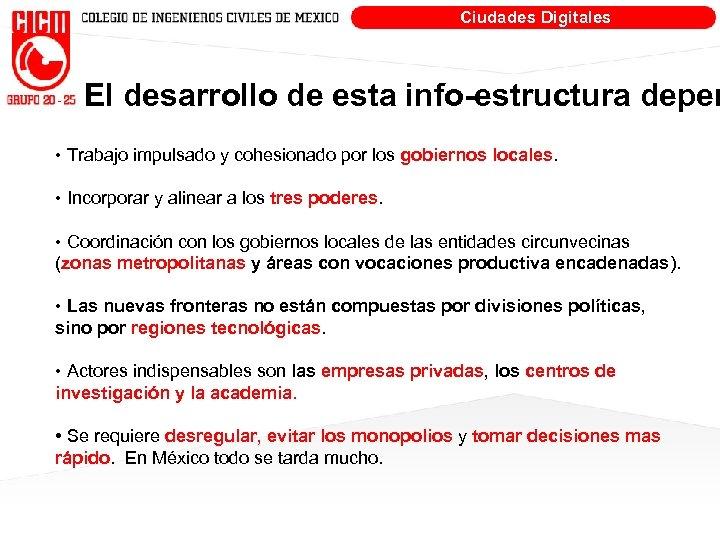 Ciudades Digitales El desarrollo de esta info-estructura depen • Trabajo impulsado y cohesionado por