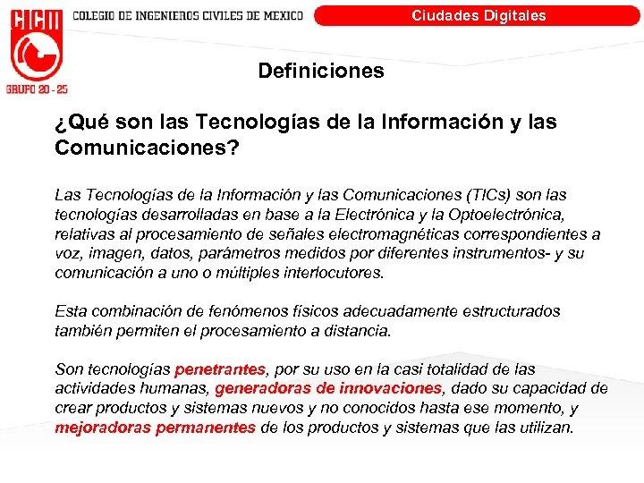Ciudades Digitales Definiciones ¿Qué son las Tecnologías de la Información y las Comunicaciones? Las