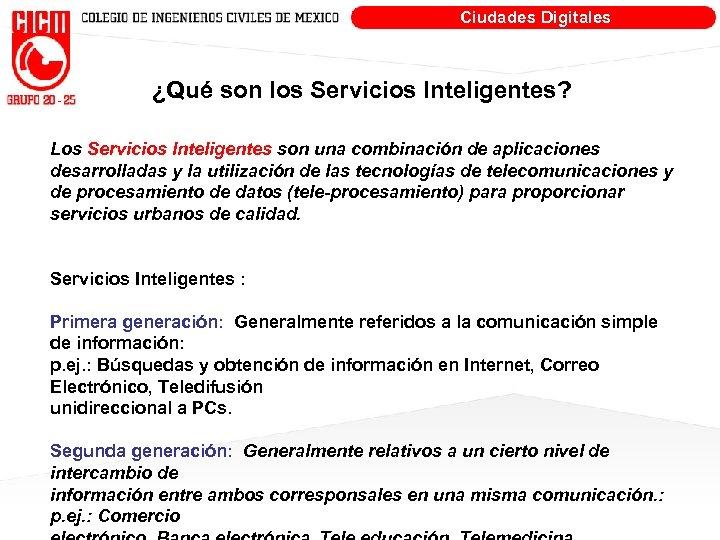 Ciudades Digitales ¿Qué son los Servicios Inteligentes? Los Servicios Inteligentes son una combinación de