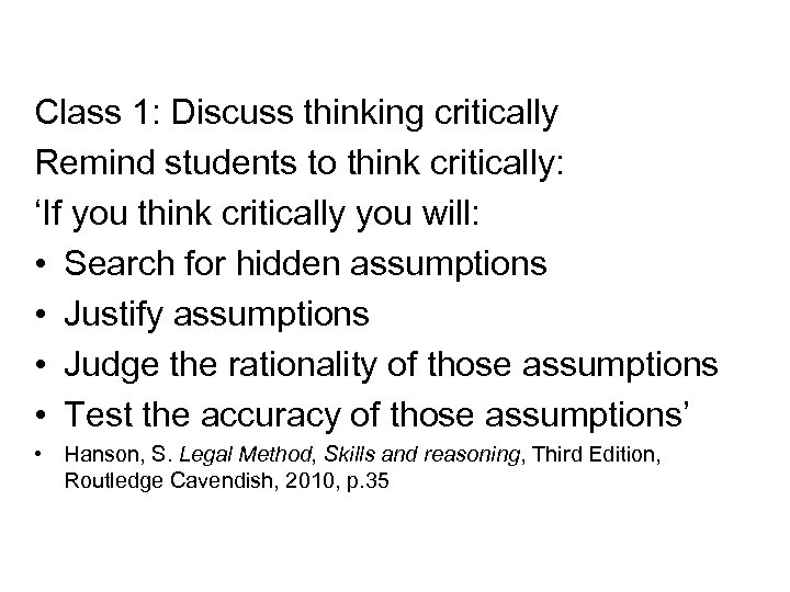 Class 1: Discuss thinking critically Remind students to think critically: 'If you think critically