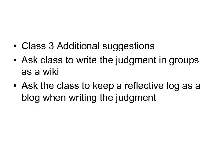 • Class 3 Additional suggestions • Ask class to write the judgment in
