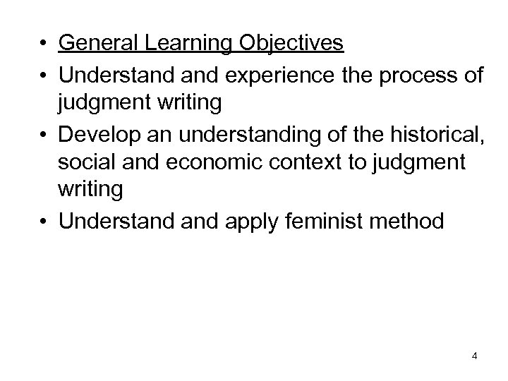 • General Learning Objectives • Understand experience the process of judgment writing •