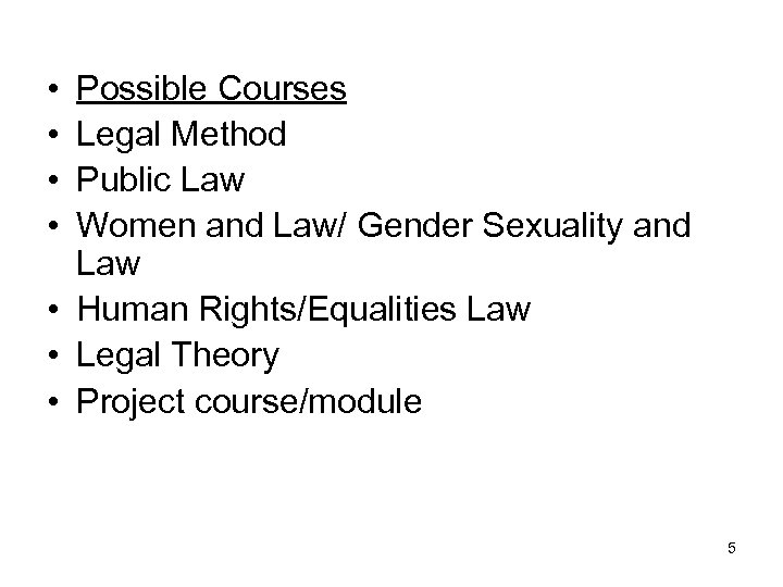 • • Possible Courses Legal Method Public Law Women and Law/ Gender Sexuality