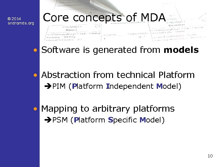 © 2014 andromda. org Core concepts of MDA • Software is generated from models