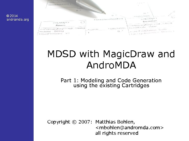 © 2014 andromda. org MDSD with Magic. Draw and Andro. MDA Part 1: Modeling