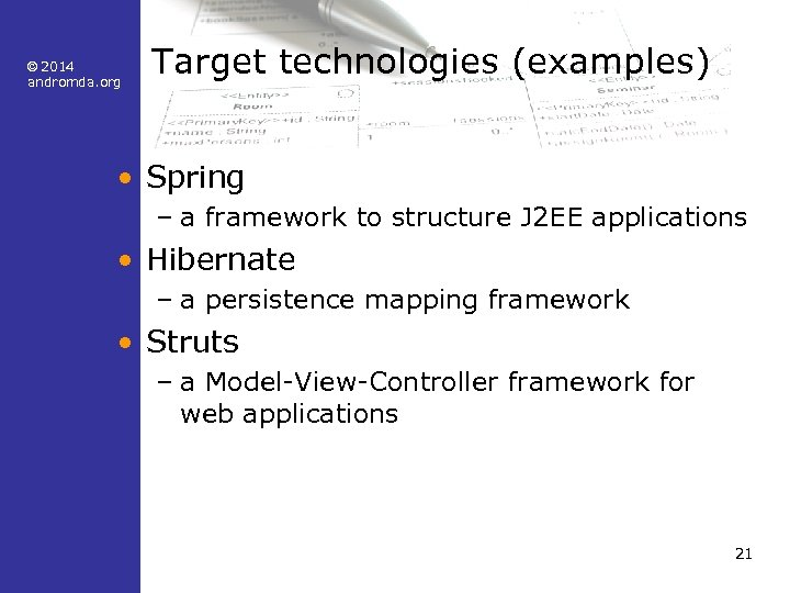© 2014 andromda. org Target technologies (examples) • Spring – a framework to structure