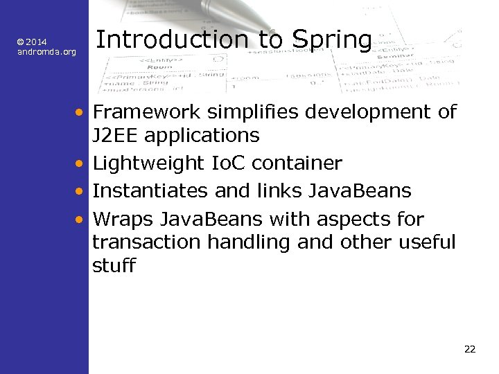 © 2014 andromda. org Introduction to Spring • Framework simplifies development of J 2