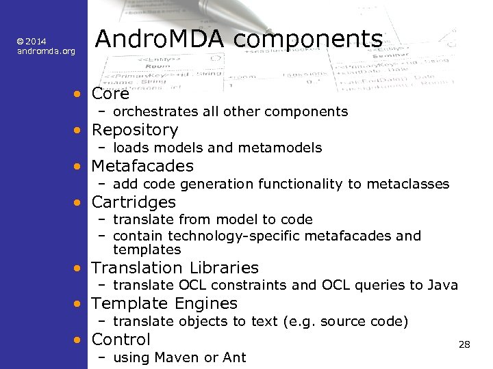 © 2014 andromda. org Andro. MDA components • Core – orchestrates all other components