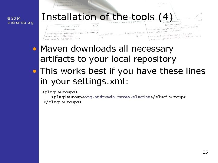 © 2014 andromda. org Installation of the tools (4) • Maven downloads all necessary