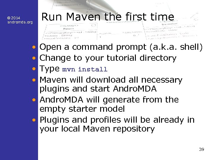© 2014 andromda. org Run Maven the first time • • Open a command