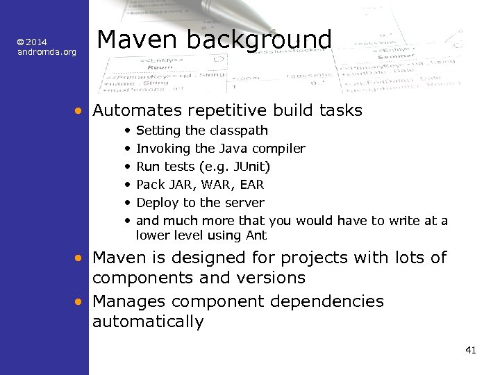© 2014 andromda. org Maven background • Automates repetitive build tasks • • •