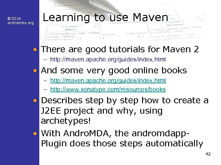 © 2014 andromda. org Learning to use Maven • There are good tutorials for