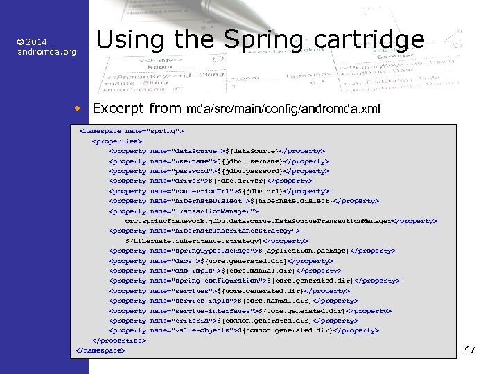 © 2014 andromda. org Using the Spring cartridge • Excerpt from mda/src/main/config/andromda. xml <namespace
