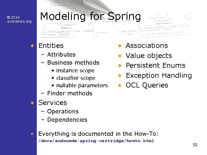 © 2014 andromda. org Modeling for Spring • Entities – Attributes – Business methods