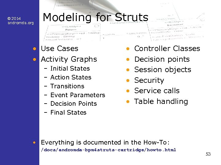 © 2014 andromda. org Modeling for Struts • Use Cases • Activity Graphs –