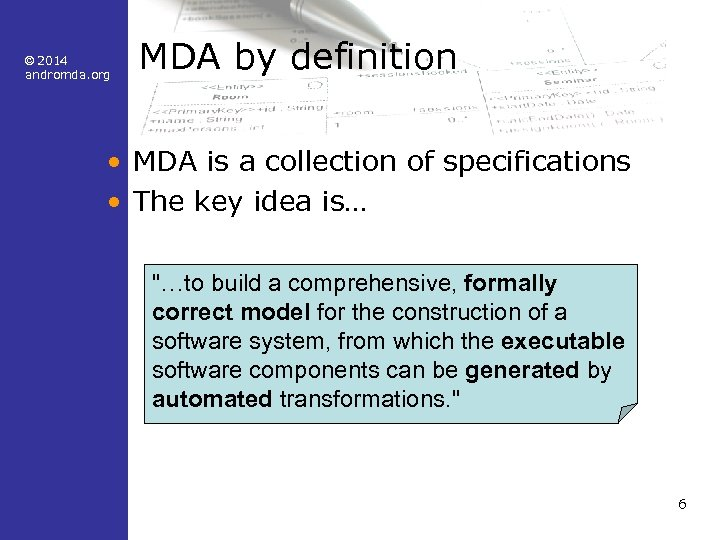 © 2014 andromda. org MDA by definition • MDA is a collection of specifications