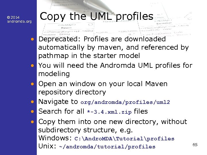 © 2014 andromda. org Copy the UML profiles • Deprecated: Profiles are downloaded automatically