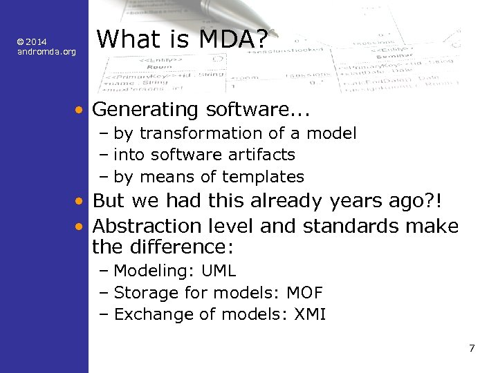 © 2014 andromda. org What is MDA? • Generating software. . . – by