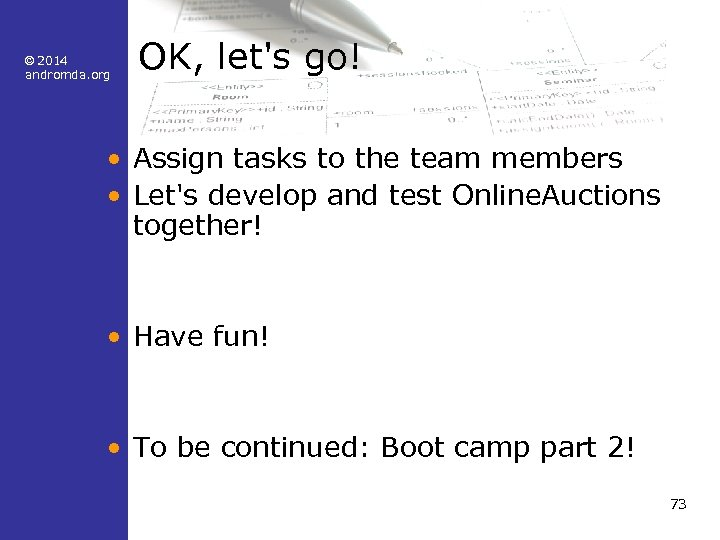 © 2014 andromda. org OK, let's go! • Assign tasks to the team members