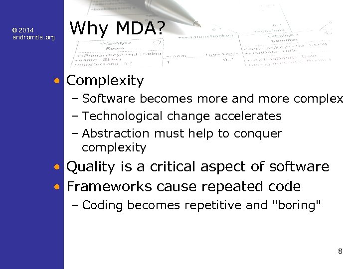 © 2014 andromda. org Why MDA? • Complexity – Software becomes more and more