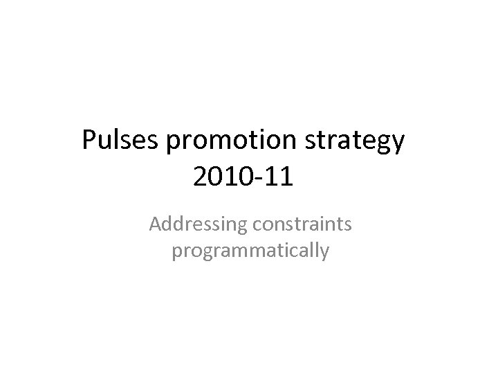 Pulses promotion strategy 2010 -11 Addressing constraints programmatically